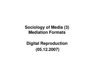 Sociology of Media (3)  Mediation Formats