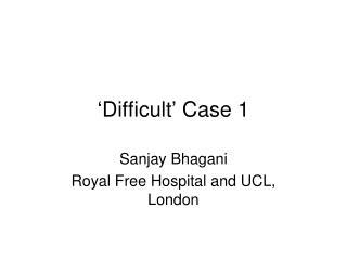 ' Difficult '  Case 1