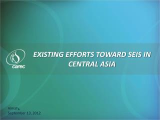 EXISTING EFFORTS TOWARD SEIS IN  CENTRAL ASIA