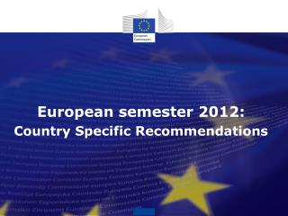European semester 2012: Country Specific Recommendations