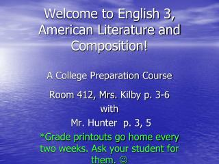 Welcome to English 3, American Literature and Composition! A College Preparation Course