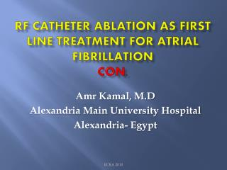RF CATHETER Ablation as First line treatment for Atrial FIBRILLATION   Con.