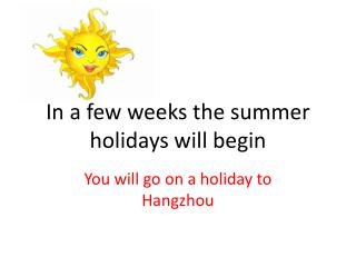 In a few weeks the summer holidays will begin