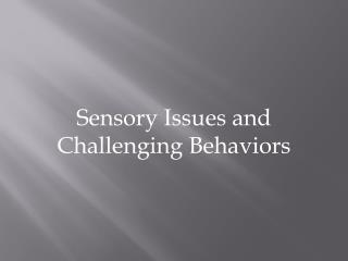 Sensory Issues and Challenging Behaviors