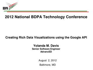 2012 National BDPA Technology Conference Creating Rich Data Visualizations using the Google API Yolanda M. Davis Senior