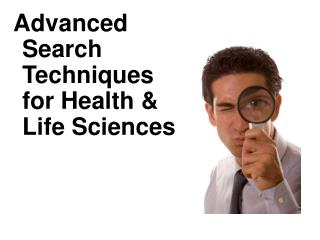 Advanced Search Techniques for Health & Life Sciences