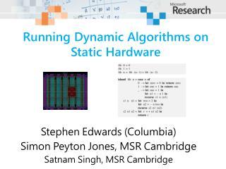 Running Dynamic Algorithms on  Static Hardware
