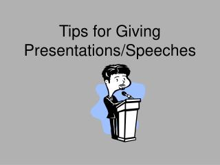 Tips for Giving Presentations/Speeches