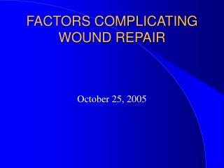 FACTORS COMPLICATING WOUND REPAIR