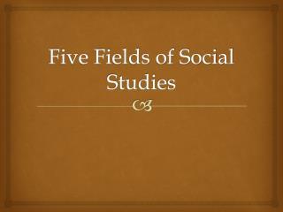 Five Fields of Social Studies