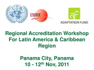 Regional Accreditation Workshop For Latin America & Caribbean Region Panama City, Panama 10 - 12 th  Nov, 2011
