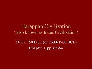 Harappan Civilization  also known as Indus Civilization