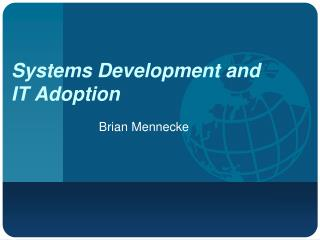 Systems Development and  IT Adoption