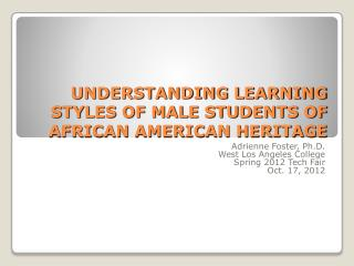 UNDERSTANDING LEARNING STYLES OF MALE STUDENTS OF AFRICAN AMERICAN HERITAGE