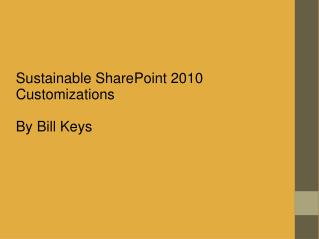 Sustainable SharePoint 2010 Customizations By Bill Keys