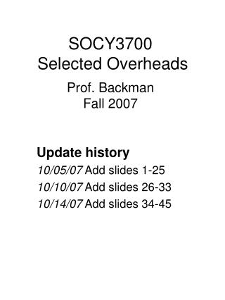 SOCY3700  Selected Overheads Prof. Backman Fall 2007