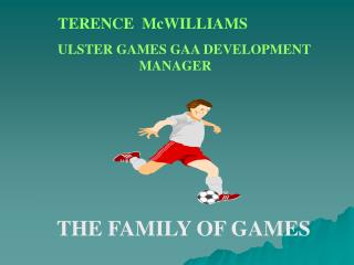 TERENCE  McWILLIAMS ULSTER GAMES GAA DEVELOPMENT     		   MANAGER