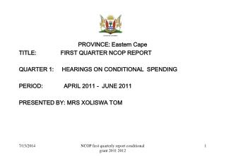 PROVINCE: Eastern Cape TITLE:		FIRST QUARTER NCOP REPORT QUARTER 1:     HEARINGS ON CONDITIONAL  SPENDING  PERIOD: