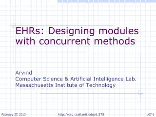EHRs : Designing modules with concurrent  methods Arvind Computer Science & Artificial Intelligence Lab. Massachusetts
