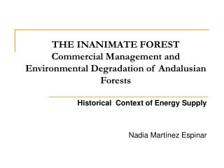 THE INANIMATE FOREST Commercial Management and Environmental Degradation of Andalusian Forests