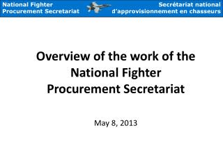 Overview of the work of the National Fighter Procurement Secretariat May 8, 2013
