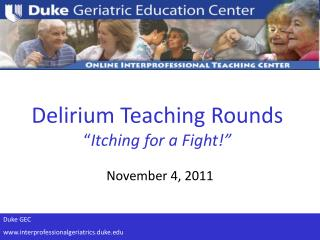 "Delirium Teaching Rounds "" Itching for a Fight!"""