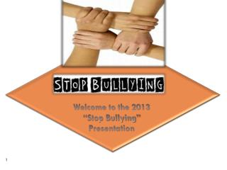 "Welcome to the 2013 ""Stop Bullying"" Presentation"