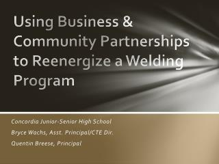Using  Business &  Community Partnerships to Reenergize a Welding Program