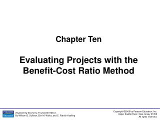 Chapter Ten Evaluating Projects with the Benefit-Cost Ratio Method