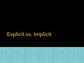 Explicit vs. Implicit