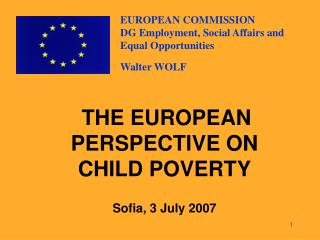 THE EUROPE AN PERSPECTIVE ON  CHILD POVERTY Sofia, 3 July  2007