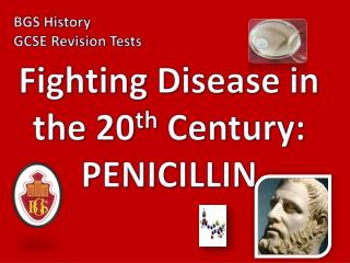 Fighting Disease in the 20 th  Century: PENICILLIN