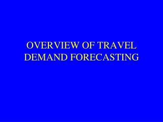 OVERVIEW OF TRAVEL DEMAND FORECASTING