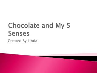 Chocolate  and My 5 Senses