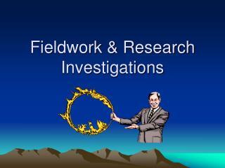 Fieldwork & Research Investigations