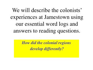 We will describe the colonists' experiences at Jamestown using our essential word logs and answers to reading questions
