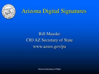 Bill Maaske CIO AZ Secretary of State www.azsos.gov/pa