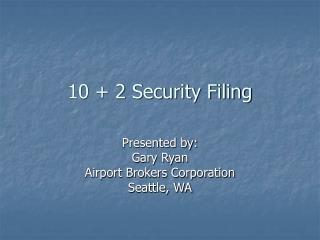 10 + 2 Security Filing
