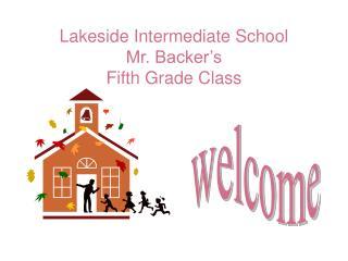 Lakeside Intermediate School Mr. Backer's  Fifth Grade Class