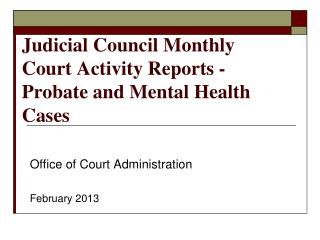 Judicial Council Monthly  Court Activity Reports - Probate and Mental Health Cases