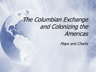The Columbian Exchange and Colonizing the Americas