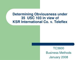 Determining Obviousness under  35  USC 103 in view of  KSR International Co. v. Teleflex