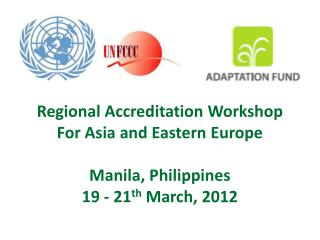 Regional Accreditation Workshop For Asia and Eastern Europe Manila, Philippines 19 - 21 th  March, 2012