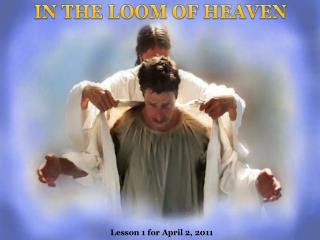 IN THE LOOM OF HEAVEN