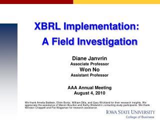 XBRL Implementation:  A Field Investigation Diane Janvrin Associate Professor Won No Assistant Professor AAA Annual Mee