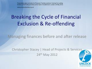 Managing finances before and after release Christopher Stacey | Head of Projects & Services  24 th  May 2012