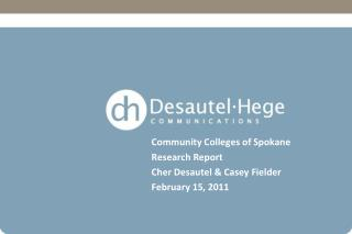 Community Colleges of Spokane  Research Report Cher Desautel & Casey Fielder February 15, 2011
