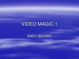 VIDEO MAGIC 1