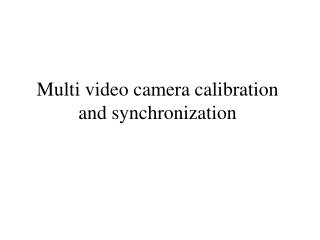 Multi video camera calibration and synchronization