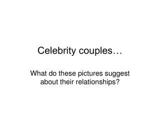 Celebrity couples…
